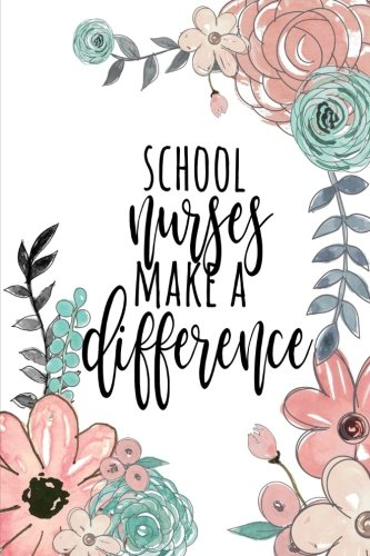 School Nurses Make A Difference: School Nurse Gifts, School Nurse Journal, Teacher Appreciation Gifts, Nurse Notebook, Gift For School Nurse, 6x9 College Ruled -