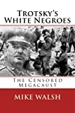 img - for Trotsky's White Negroes: The Censored Holocaust book / textbook / text book