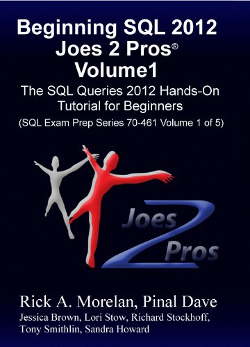 Beginning SQL 2012 Joes 2 Pros Volume 1: The SQL Queries 2012 Hands-On Tutorial for Beginners (SQL Exam Prep Series 70-461 Volume 1 Of 5) (SQL Queries 2012 Joes 2 Pros) Pdf
