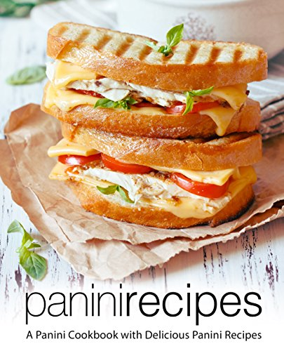 Panini Recipes: A Panini Cookbook with Delicious Panini Recipes by BookSumo Press