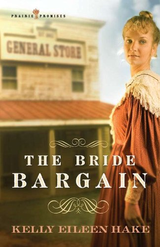 The Bride Bargain (Prairie Promises Book 1) by [Hake, Kelly Eileen]