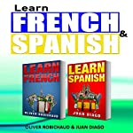 Learn French & Learn Spanish: 2 Books in 1! A Fast and Easy Guide for Beginners | Juan Diago,Oliver Robichaud
