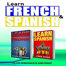 Learn French & Learn Spanish: 2 Books in 1! A Fast and Easy Guide for Beginners | Livre audio Auteur(s) : Oliver Robichaud, Juan Diago Narrateur(s) : john fiore