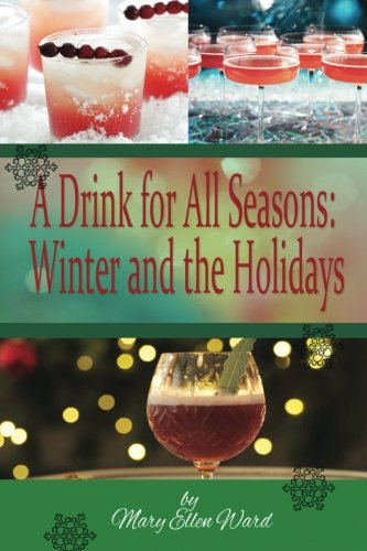 A Drink for All Seasons: Winter and the Holidays (Volume (Winter Drinks)
