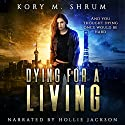 Dying for a Living : A Jesse Sullivan Novel Audiobook by Kory M. Shrum Narrated by Hollie Jackson