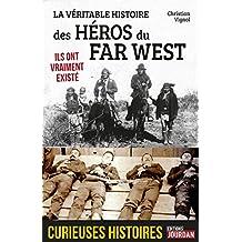 La véritable histoire des héros du Far West: Ils ont vraiment existé (Curieuses histoires) (French Edition)