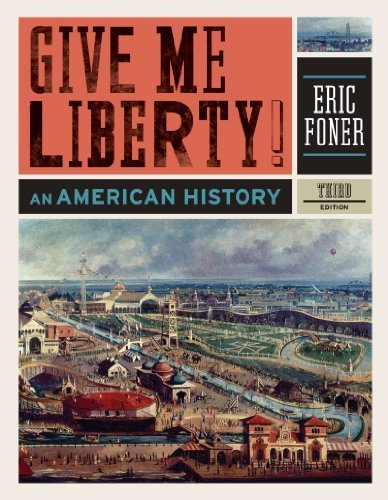 Give Me Liberty!: An American History (Third Edition) (Vol. One-Volume) 3rd edition by Foner, Eric (2010) Hardcover (Me Liberty 2010 Give)