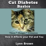Cat Diabetes Basics: How It Affects Your Pet and You (Pet Care and Health) | Lynn Brown