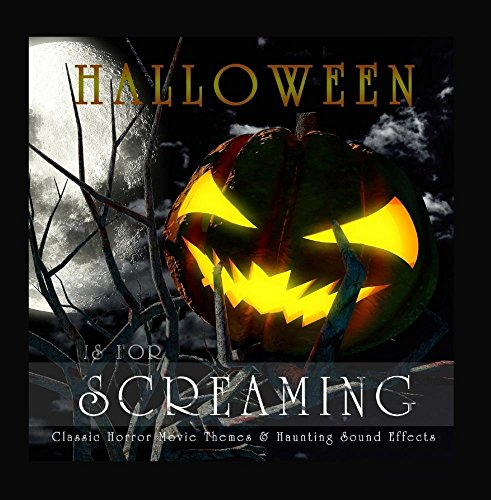Halloween Is for Screaming / Classic Horror Movie Themes & Haunting Sound Effects -
