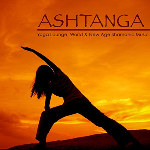 Ashtanga Vinyasa Yoga - Ashtanga – Yoga Lounge, World & New Age Shamanic Music for Ashtanga Yoga, Vinyasa, Flow Yoga & Spiritual Healing