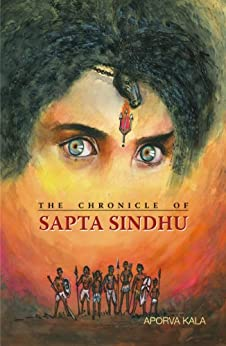 THE CHRONICLE OF SAPTA SINDHU by [kala, Aporva]