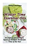 img - for Winter Time Essential Oils: 30 Diffuser Blends with Spirit of the Most Wonderful Time of the Year: (Essential Oils For Men, Young Living Essential Oils Guide) book / textbook / text book