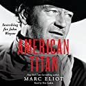 American Titan: Searching for John Wayne Audiobook by Marc Eliot Narrated by Pete Larkin