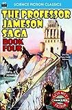 The Professor Jameson Saga, Book Four (Volume 4)