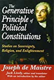 img - for The Generative Principle of Political Constitutions: Studies on Sovereignty, Religion and Enlightenment book / textbook / text book