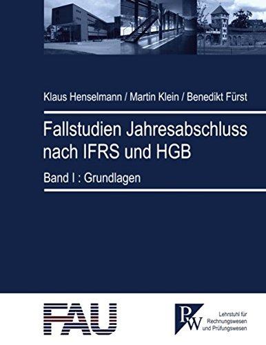 Fallstudien Jahresabschluss nach IFRS und HGB: Band I: Grundlagen