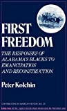 img - for First Freedom: The Responses of Alabama's Blacks to Emancipation and Reconstruction (Contributions in American History) book / textbook / text book