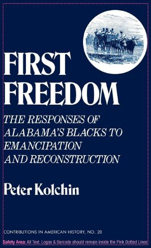 Books : First Freedom: The Responses of Alabama's Blacks to Emancipation and Reconstruction (Contributions in American History)