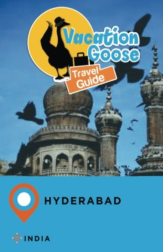 Vacation Goose Travel Guide Hyderabad India
