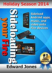 Sideloading your Fire: A guide to sideloading music, video, and Android apps onto Fire devices (English Edition)