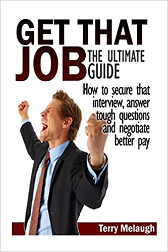 Get That Job: The Ultimate Guide: Volume 1 (Ultimate Guide Series)