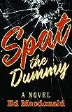 Spat the Dummy, Ed Macdonald, 1897535317