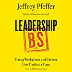 Leadership BS: Fixing Workplaces and Careers One Truth at a Time | Jeffrey Pfeffer
