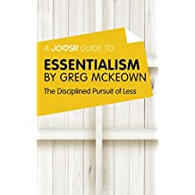 A Joosr Guide to... Essentialism by Greg McKeown: The Disciplined Pursuit of Less