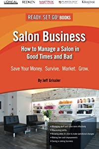 Salon Business: How to Manage a Salon in Good Times and Bad