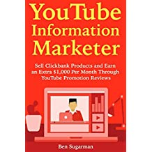 YouTube Information Marketer: Sell Clickbank Products and Earn an Extra $1,000 Per Month Through YouTube Promotion Reviews