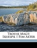 Troens Magt; Skuespil I Fem Akter, Bojer Johan 1872-1959, 1173284192