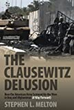 The Clausewitz Delusion, Stephen L. Melton, 0760337136