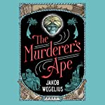 The Murderer's Ape | Jakob Wegelius