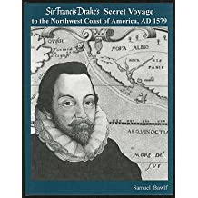Sir Francis Drake's Secret Voyage to the Northwest Coast of America, AD 1579