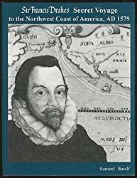 Sir Francis Drake's Secret Voyage to the Northwest Coast of America, AD 1579