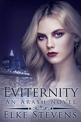 Eviternity: An Arash Novel by [Stevens, Elke]