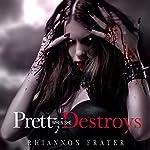 Pretty When She Destroys | Rhiannon Frater