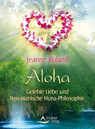 Aloha - Gelebte Liebe und hawaiianische Huna-Philosophie Taschenbuch – 9. Mai 2011 Jeanne Ruland Schirner Verlag 384341002X Grenzwissenschaften