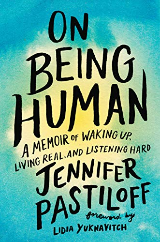 On Being Human: A Memoir of Waking Up, Living Real, and Listening Hard (Human Growth And Development Health And Social Care)