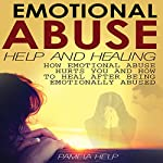 Emotional Abuse: How Emotional Abuse Hurts and How to Heal After Being Emotionally Abused : Coping with Emotional Abuse, Book 2 | Pamela Help