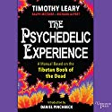 The Psychedelic Experience: A Manual Based on the Tibetan Book of the Dead Hörbuch von Timothy Leary, Ralph Metzner, Richard Alpert, Daniel Pinchbeck - introduction Gesprochen von: Paul Heitsch