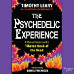 The Psychedelic Experience: A Manual Based on the Tibetan Book of the Dead | Timothy Leary,Ralph Metzner,Richard Alpert,Daniel Pinchbeck - introduction