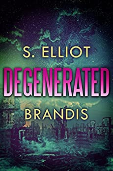 Degenerated (The Tunnel Trilogy Book 2) by [Brandis, S. Elliot]