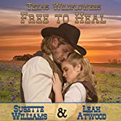 Free to Heal: A Historical Western Marriage of Convenience Novelette Series: Texas Wildflowers, Book 2 | Leah Atwood, Susette Williams