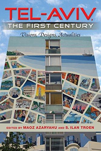 Tel-Aviv, the First Century: Visions, Designs, Actualities (An Israel Studies Book) - History Of Tel Aviv