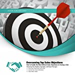 Overcoming Top Sales Objections: How to Handle the Most Difficult Sales Objections to Closing a Sale, Made for Success | Made for Success,Tom Hopkins,Zig Ziglar,Bryan Flanagan