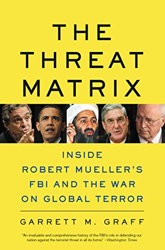 The Threat Matrix: Inside Robert Mueller's FBI and the War on Global Terror