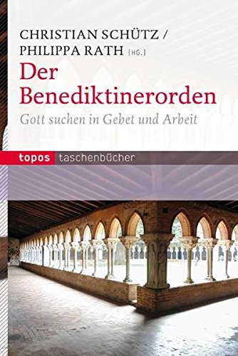 Der Benediktinerorden  Gott Suchen In Gebet Und Arbeit  Topos Taschenbücher