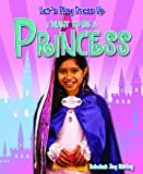 I Want to Be a Princess, Rebekah Joy Shirley, 1615333568