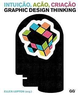 Intuição, Ação, Criação Graphic Design Thinking por [Lupton, Ellen]